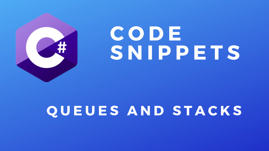 C# Code Snippets Queue and Stack
