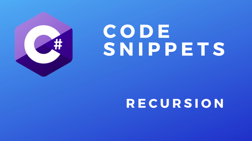 C# Code Snippets Recursion