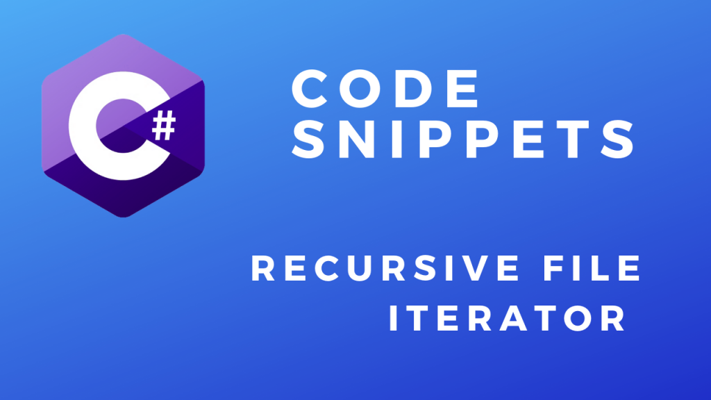 C# Code Snippets Recursive File Iteration