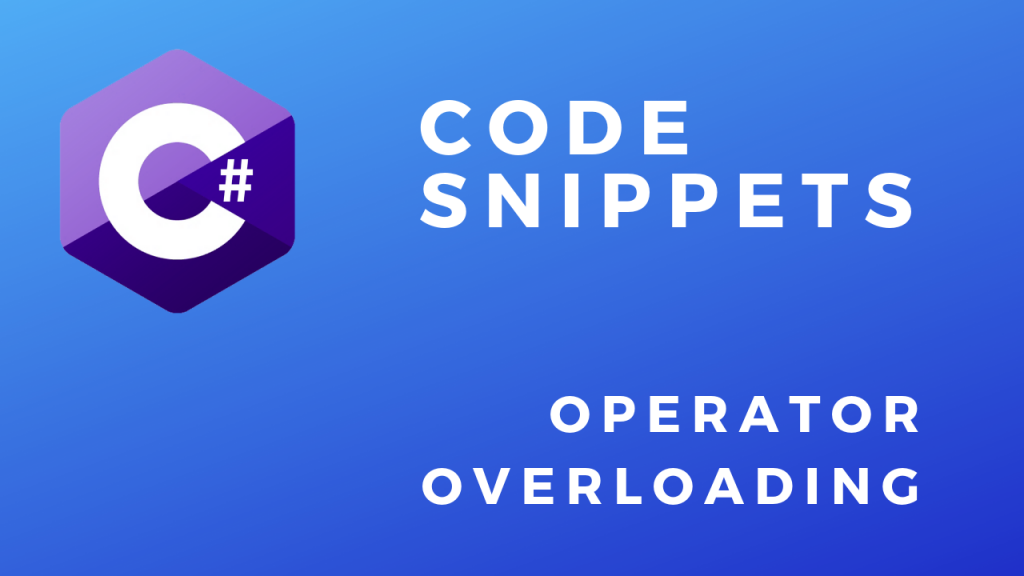 C# Code Snippets Operator Overloading