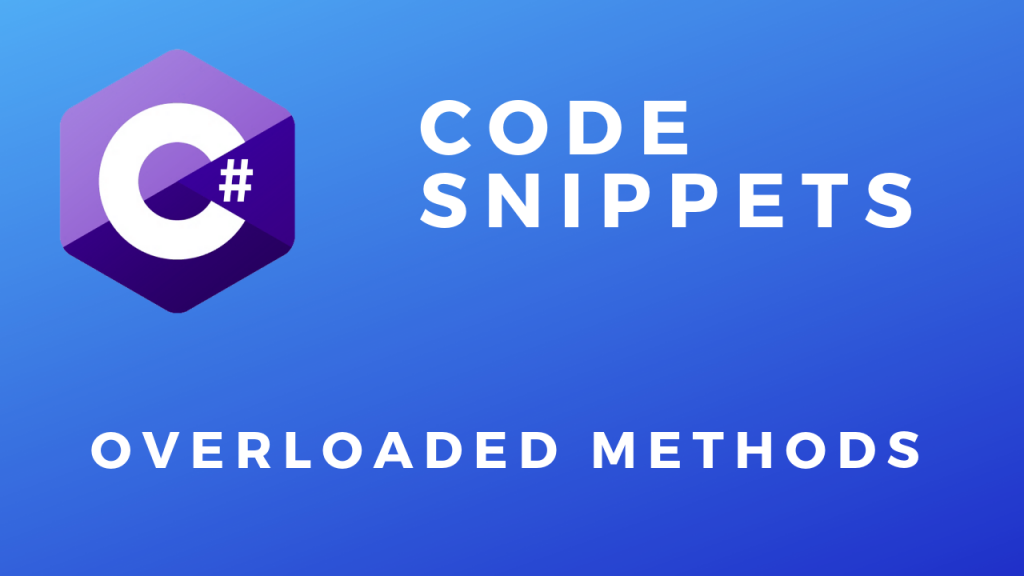 C# Code Snippets Overloaded Methods