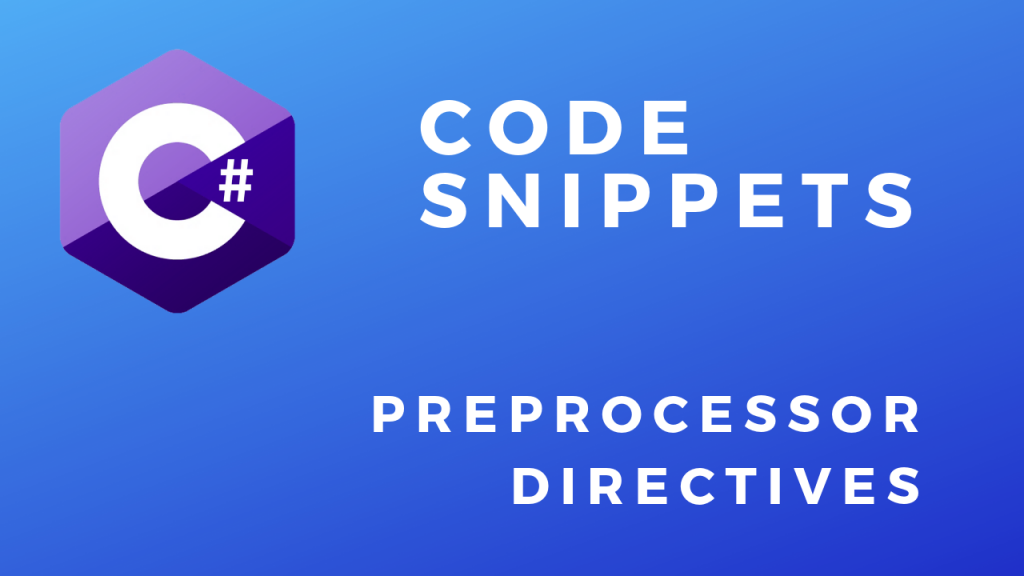C# Code Snippets Preprocessor Directives
