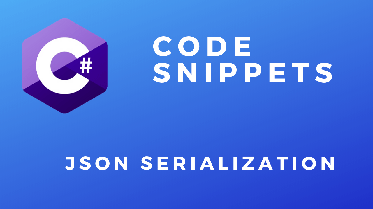 C# Code Snippets JSON Serialization