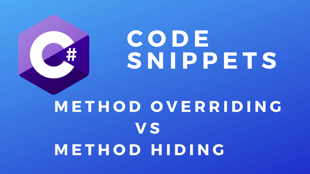 C# Code Snippets Method Hiding vs Overriding