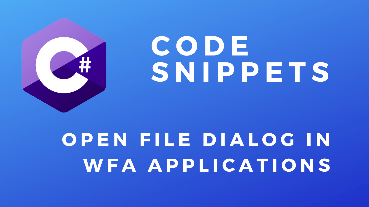 C# Code Snippets Open File Dialog in WFA