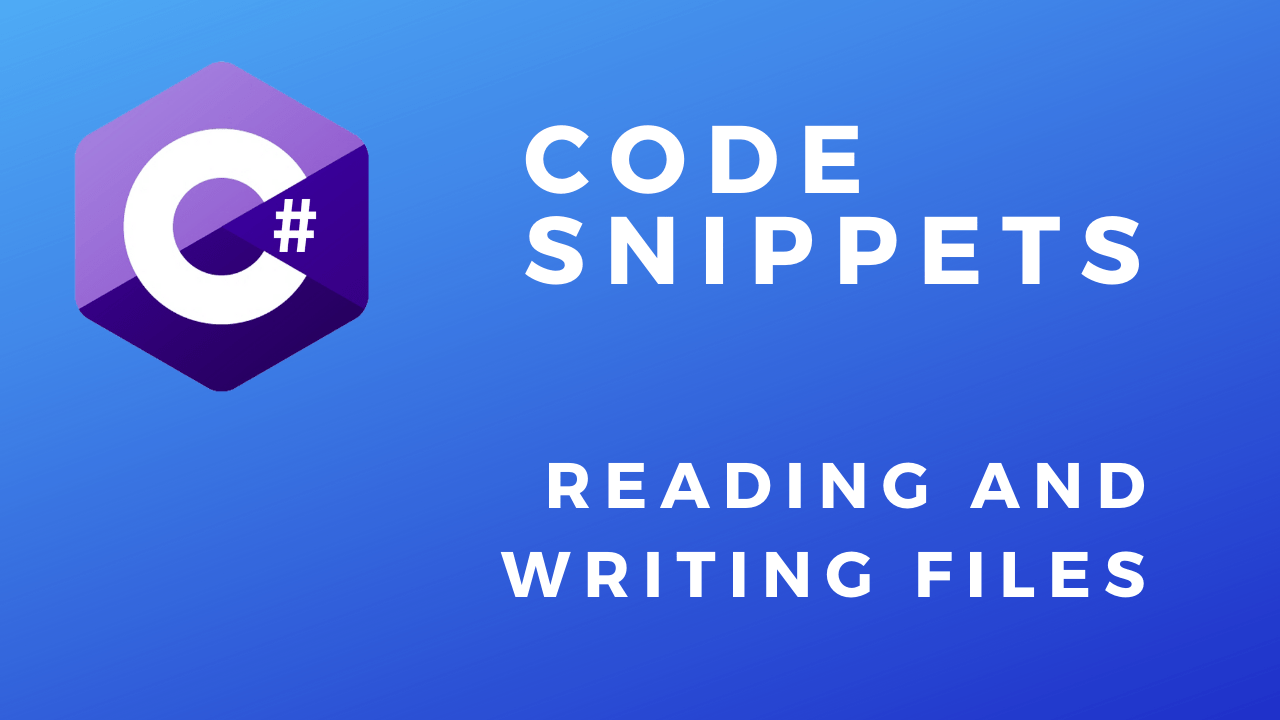 C# Code Snippets Reading and Writing Files