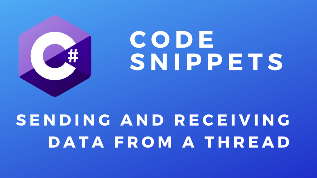 C# Code Snippets Sending and Receiving Data From a Thread