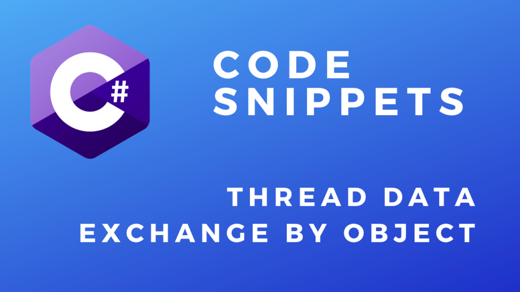 C# Code Snippets Thread Data Exchange by Object