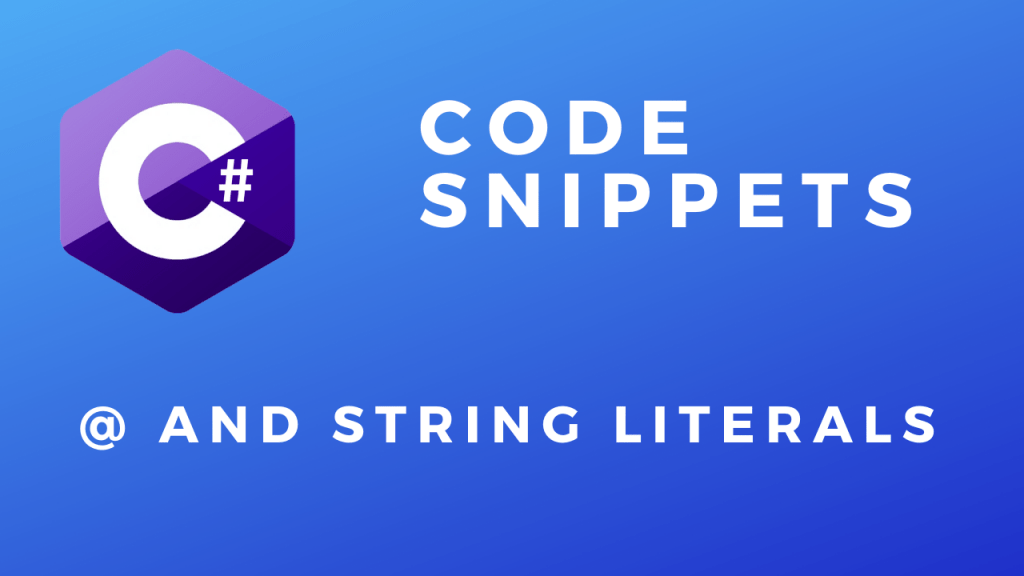 C# Code Snippets @ and String Literals