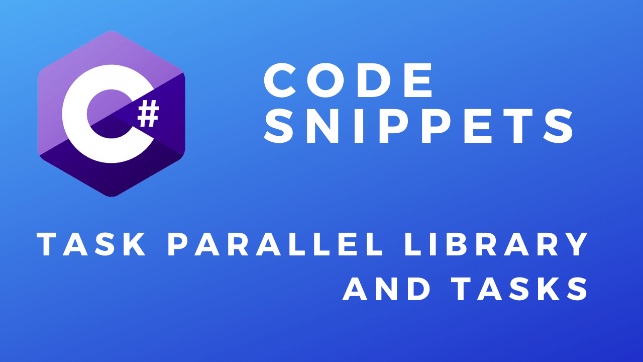 C# Code Snippets TPL(Task Parallel Library) and Tasks