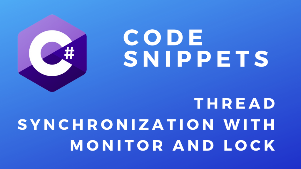 C# Code Snippets Thread Synchronization with Monitor and Lock