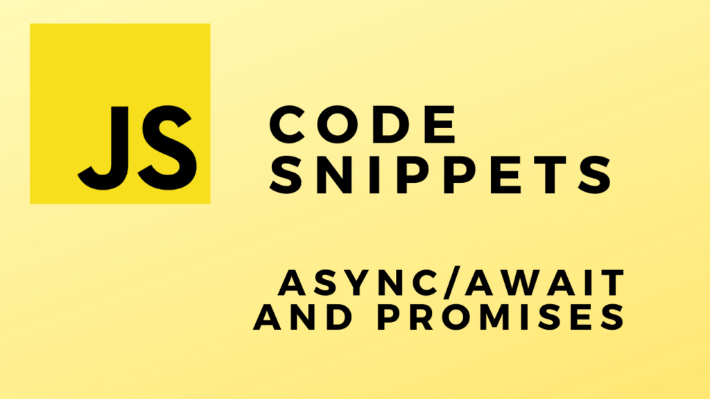 Code Snippets AsyncAwait And Promises