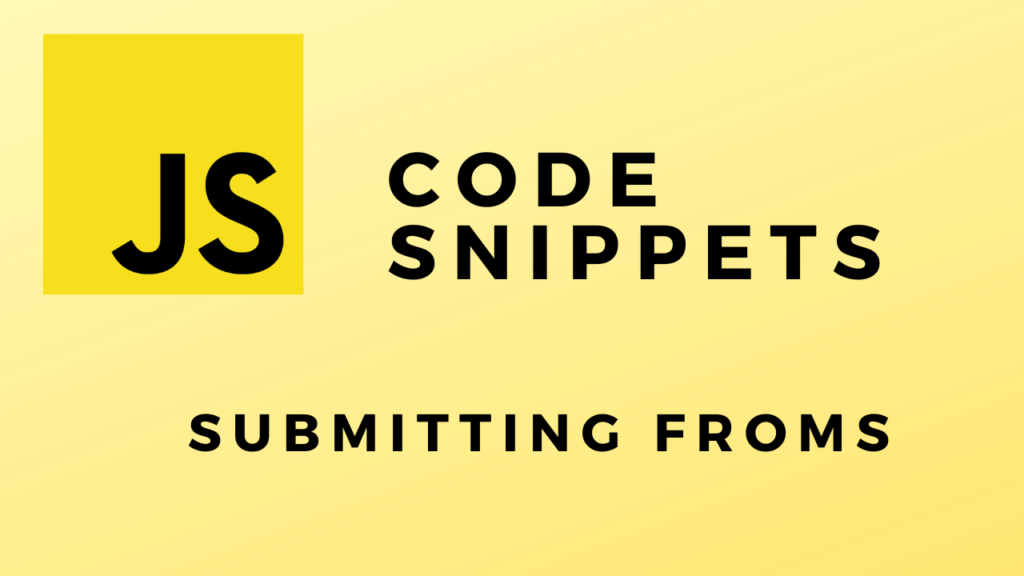 Code Snippets Submitting Forms