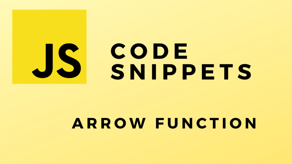 JS Code Snippets Arrow Function