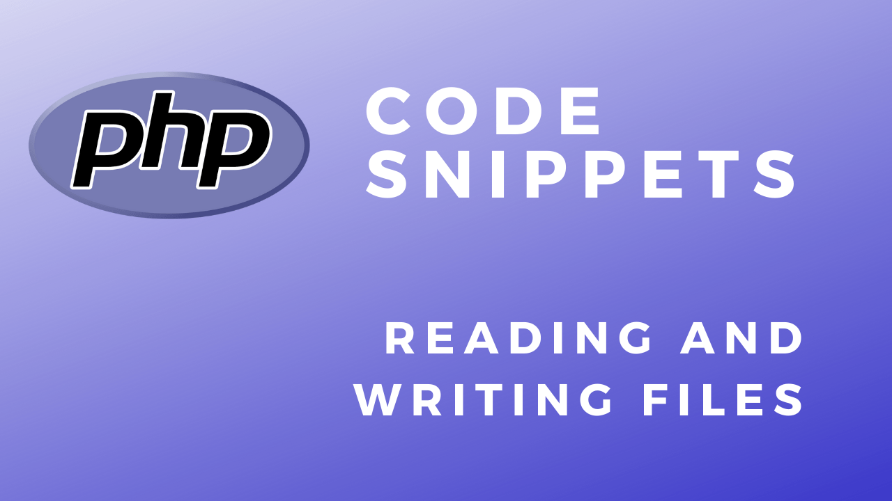 PHP Code Snippets Reading And Writing Files
