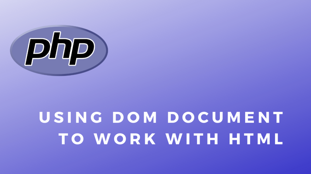 Code Snippets Using DomDocument To Work With HTML