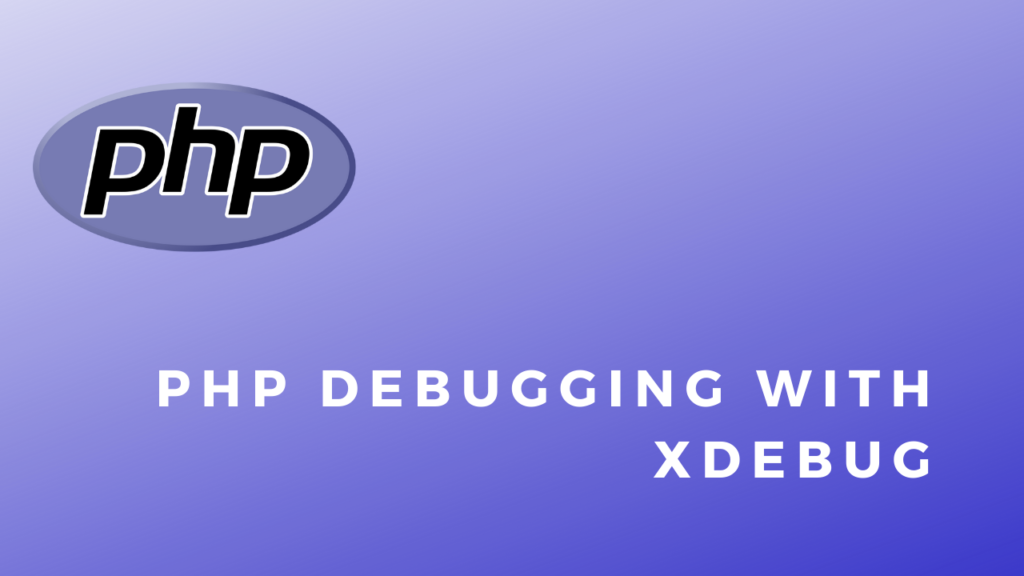 Snippets Setting up PHP Debugging With XDebug